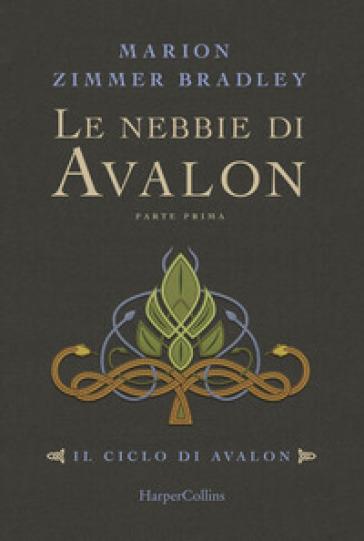 Le nebbie di Avalon. Il ciclo di Avalon. Parte prima - Marion Zimmer Bradley pdf epub