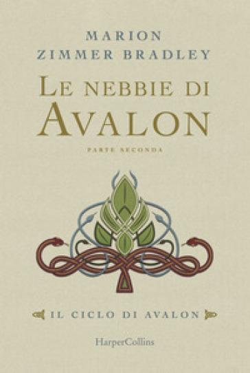 Le nebbie di Avalon. Il ciclo di Avalon. Parte seconda - Marion Zimmer Bradley | Thecosgala.com