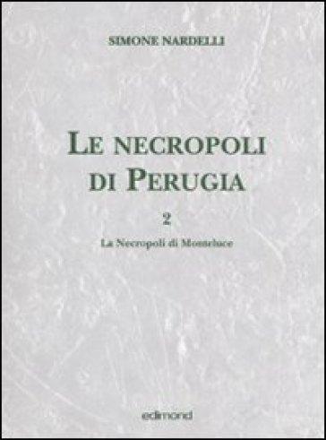 Le necropoli di Perugia. 2.Le necropoli di Monteluce - Simone Nardelli  