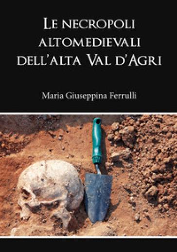 Le necropoli altomedievali dell'alta Val d'Agri - Maria Giuseppina Ferrulli |