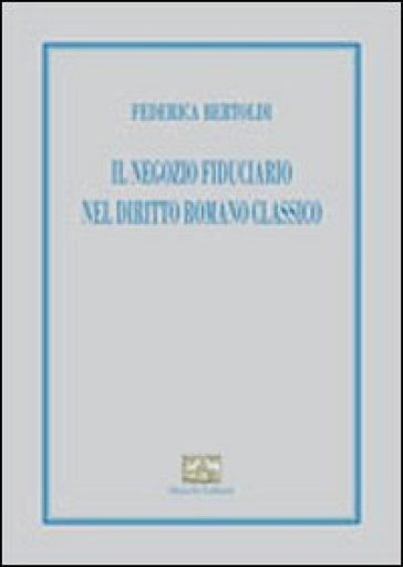 Il negozio fiduciario nel diritto romano classico - Federica Bertoldi | Rochesterscifianimecon.com