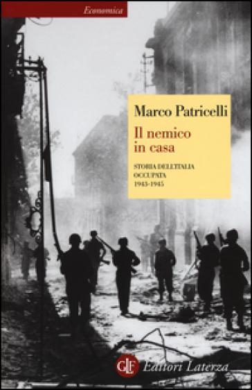 Il nemico in casa. Storia dell'Italia occupata (1943-1945) - Marco Patricelli |