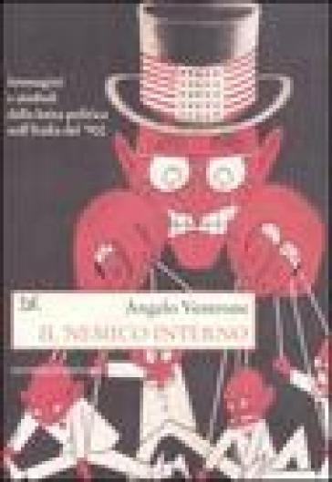 Il nemico interno. Immagini, parole e simboli della lotta politica nell'Italia del Novecento - Angelo Ventrone |