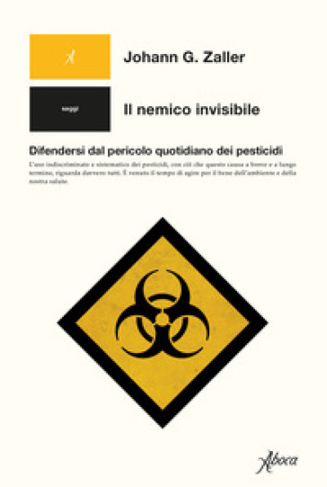Il nemico invisibile. Difendersi dal pericolo quotidiano dei pesticidi - Johann G. Zaller | Thecosgala.com