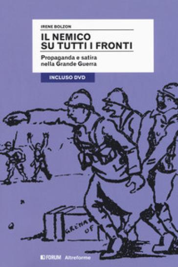 Il nemico su tutti i fronti. Propaganda e satira nella Grande Guerra. Con DVD video - Irene Bolzon   Jonathanterrington.com