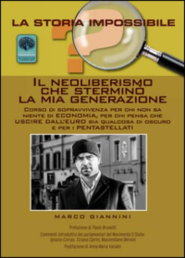 Il neoliberismo che sterminò la mia generazione. Corso di sopravvivenza per chi non sa niente di economia... - Marco Giannini |