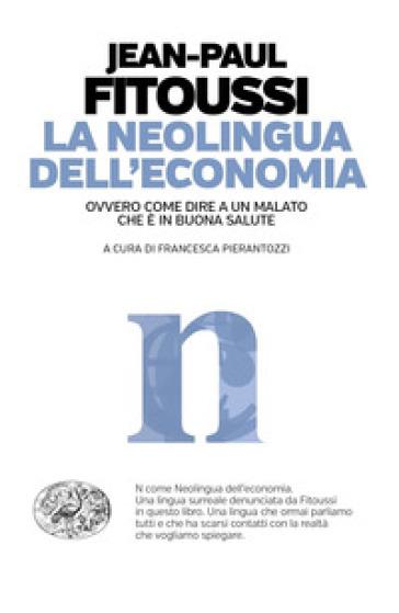 La neolingua dell'economia ovvero come dire a un malato che è in buona salute - Jean-Paul Fitoussi | Thecosgala.com