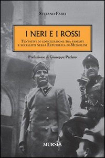 I neri e i rossi. Tentativi di conciliazione tra fascisti e socialisti nella Repubblica di Mussolini - Stefano Fabei pdf epub