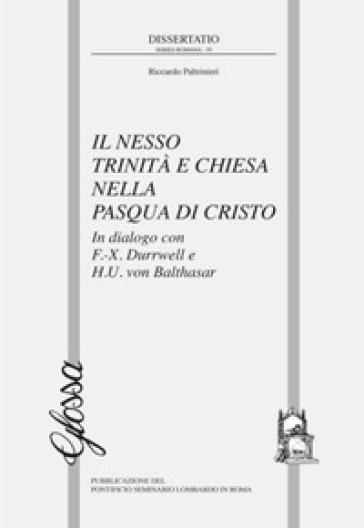 Il nesso Trinità e Chiesa nella Pasqua di Cristo. In dialogo con F.-X. Durrwell e H.U. von Balthasar - Riccardo Paltrinieri | Kritjur.org