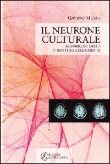 Il neurone culturale. All'origine della struttura della mente