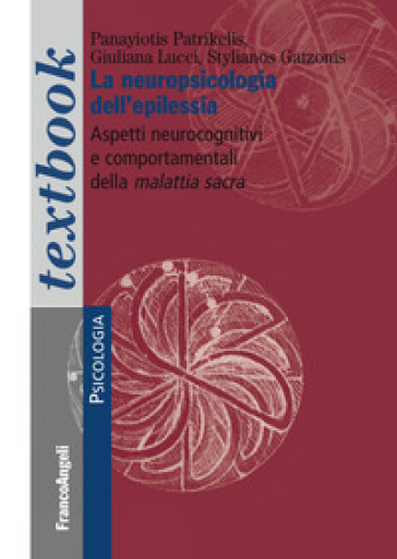 La neuropsicologia dell'epilessia. Aspetti neurocognitivi e comportamentali della malattia sacra - Stylianos Gatzonis |