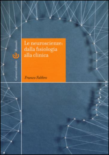 Le neuroscienze: dalla fisiologia alla clinica - Franco Fabbro | Rochesterscifianimecon.com