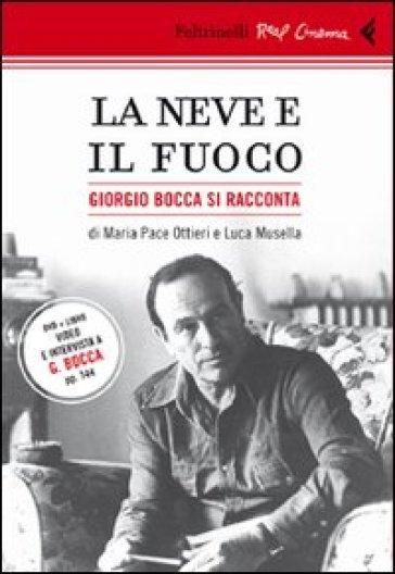 La neve e il fuoco. Ritratto di Giorgio Bocca. DVD. Con libro - Luca Musella  