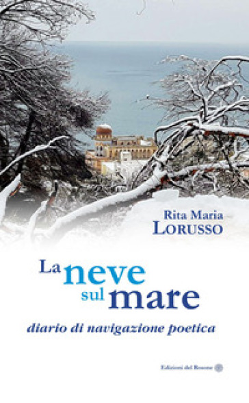 La neve sul mare. Diario di navigazione poetica - Rita Maria Lorusso  