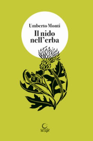 Il nido nell'erba. Brandelli di vita vissuta - Umberto Monti | Rochesterscifianimecon.com