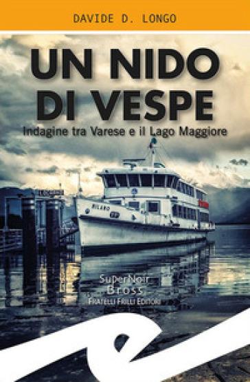 Un nido di vespe. Indagine tra Varese e il Lago Maggiore - Davide Longo |