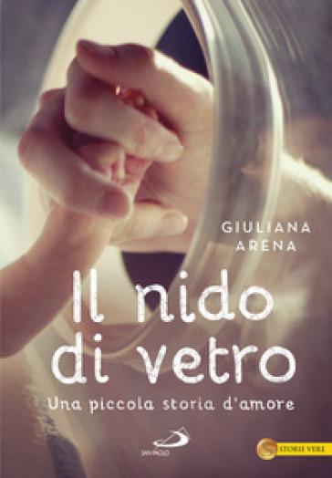 Il nido di vetro. Una piccola storia d'amore - Giuliana Arena | Jonathanterrington.com