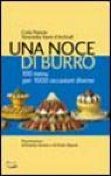 Una noce di burro. 100 menù per 1000 occasioni diverse - Carla Pejrone  