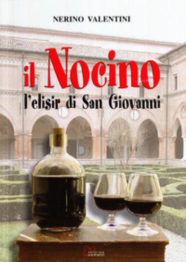 Il nocino. L'elisir di San Giovanni - Nerino Valentini | Rochesterscifianimecon.com