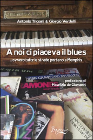 A noi ci piaceva il blues... ovvero tutte le strade portano a Memphis - Giorgio Verdelli | Ericsfund.org