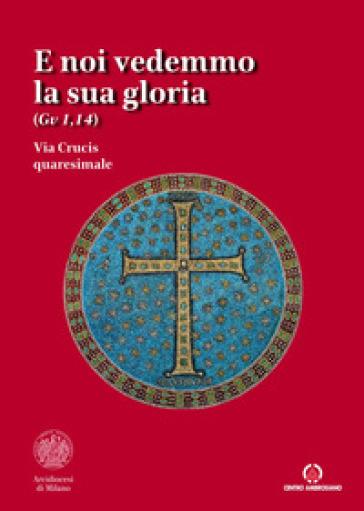 E noi vedemmo la sua gloria (Gv. 1,14). Via Crucis quaresimale - Arcidiocesi di Milano |