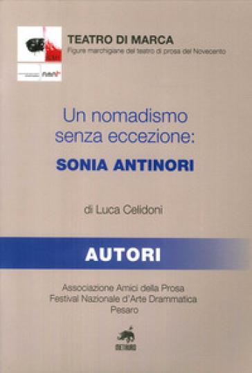 Un nomadismo senza eccezione. Sonia Antinori - Sonia Celidoni |