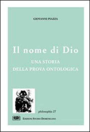 Il nome di Dio. Una storia della prova ontologica - Giovanni Piazza |
