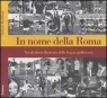 In nome della Roma. Vocabolario illustrato della lingua giallorossa - Stefano Boldrini  