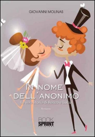 In nome dell'anonimo. La vera storia di Renzo e Lucia - Giovanni Molinas |