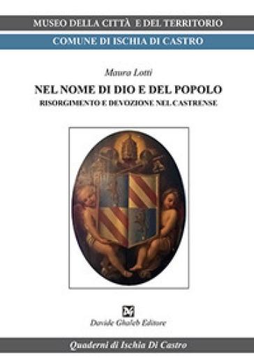 Nel nome di dio e del popolo. Risorgimento e devozione nel Castrense - Maura Lotti | Kritjur.org