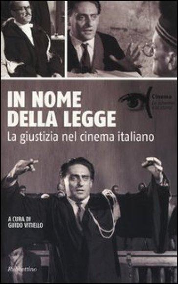 In nome della legge. La giustizia nel cinema italiano - G. Vitiello |
