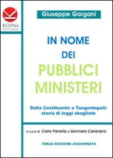 In nome dei pubblici ministeri. Dalla Costituente a tangentopoli. Storie di leggi sbagliate - Giuseppe Gargani |
