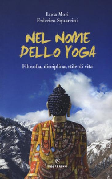 Nel nome dello yoga. Filosofia, disciplina, stile di vita - Federico Squarcini   Jonathanterrington.com