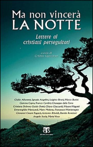 Ma non vincerà la notte. Lettere ai cristiani perseguitati - C. Uguccioni | Rochesterscifianimecon.com