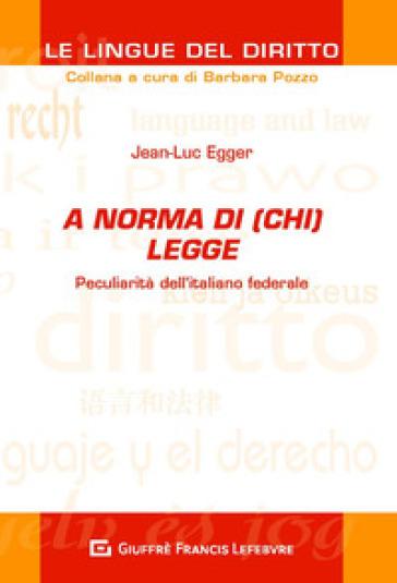 A norma di (chi) legge. Peculiarità dell'italiano federale - Jean-Luc Egger  