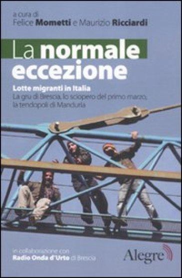 La normale eccezione. Lotte migranti in Italia. La gru di Brescia, lo sciopero del primo marzo, la tendopoli di Manduria - S. Mezzadra |