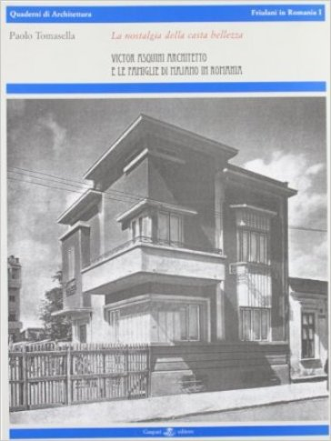 La nostalgia della casta bellezza. Victor Asquini architetto e le famiglie di Majano in Romania - Paolo Tomasella   Rochesterscifianimecon.com