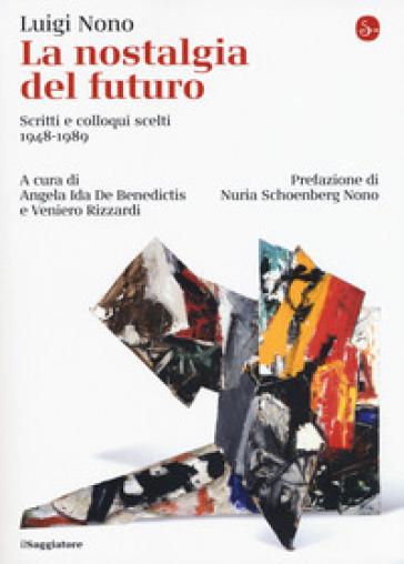 La nostalgia del futuro. Scritti scelti 1948-1989 - Luigi Nono pdf epub