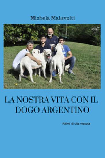 La nostra vita con il dogo argentino