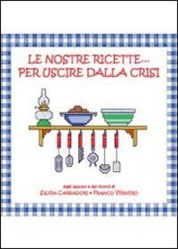 Le nostre ricette... per uscire dalla crisi - Franco Vernero   Rochesterscifianimecon.com