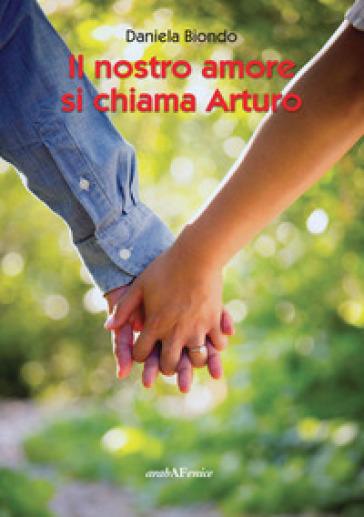 Il nostro amore si chiama Arturo - Daniela Biondo  