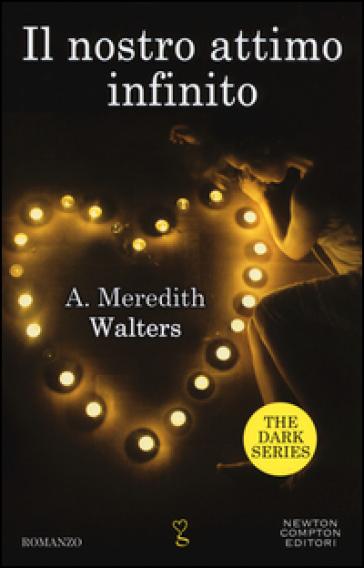 Il nostro attimo infinito. The dark series - Meredith A. Walters | Jonathanterrington.com