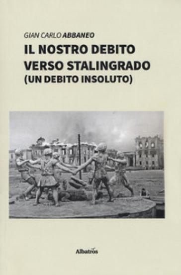 Il nostro debito verso Stalingrado (un debito insoluto) - Gian Carlo Abbaneo   Kritjur.org