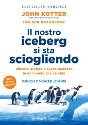 Il nostro iceberg si sta sciogliendo - John P. Kotter |