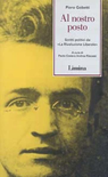 Al nostro posto. Scritti politici da «La Rivoluzione Liberale» - Piero Gobetti | Kritjur.org