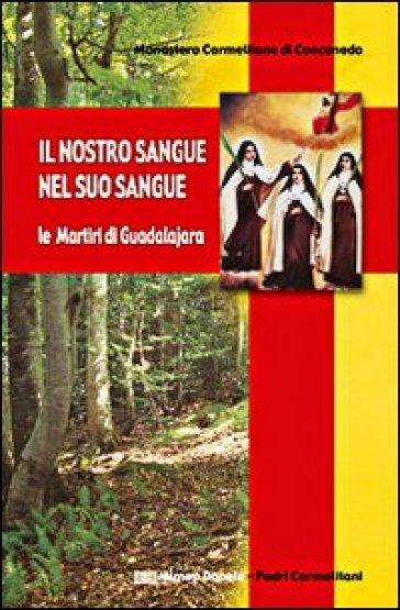 Il nostro sangue nel suo sangue. Le martiri di Guadalajara - Monastero Carmelitane Scalze pdf epub