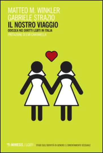 Il nostro viaggio. Odissea nei diritti LGBT in Italia - Matteo M. Winkler |