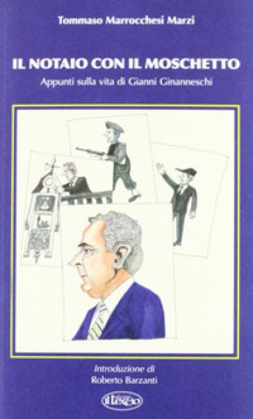 Il notaio con il moschetto. Appunti sulla vita di Gianni Ginanneschi - Tommaso Marrocchesi Marzi | Kritjur.org