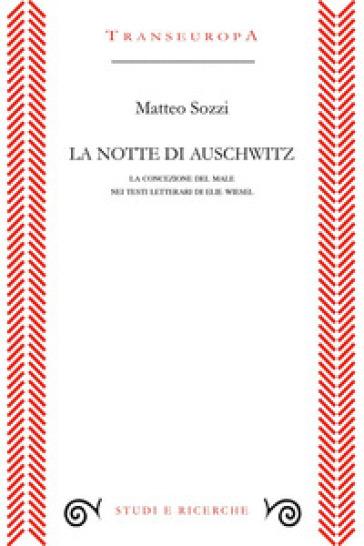 La notte di Auschwitz. La concezione del male nei testi letterari di Elie Wiesel - Matteo Sozzi | Rochesterscifianimecon.com