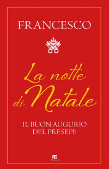 La notte di Natale. Il buon augurio del presepe - Papa Francesco (Jorge Mario Bergoglio)   Thecosgala.com
